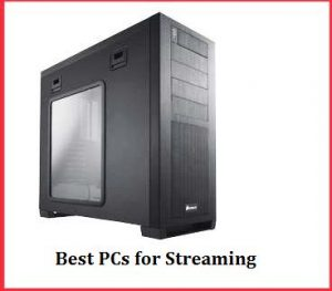 Best PCs for Streaming