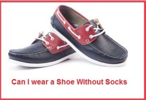 Can I wear a Shoe Without Socks