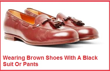 Wearing Brown Shoes With A Black Suit Or Pants
